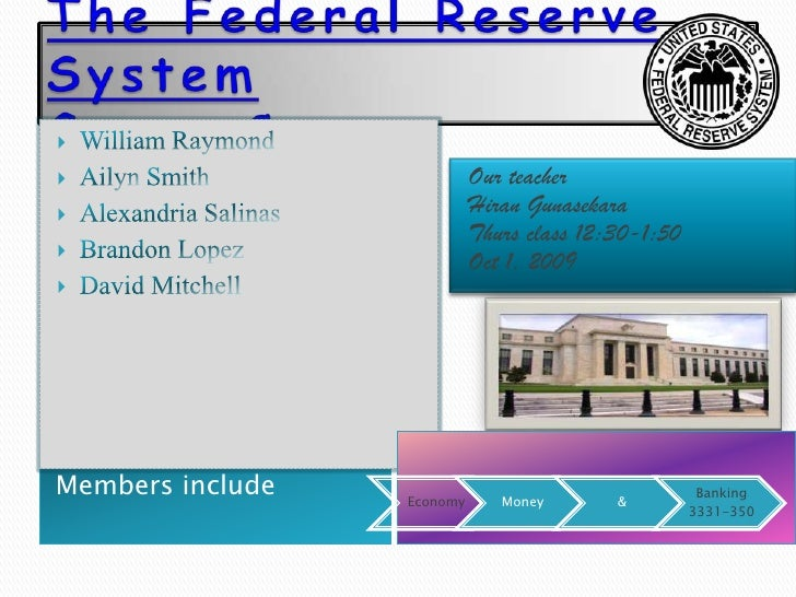 The Federal Reserve SystemGroup C <br />William Raymond<br />Ailyn Smith<br />Alexandria Salinas<br />Brandon Lopez<br />D...