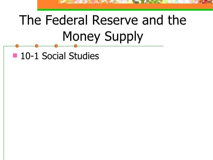 The Federal Reserve and the Money Supply <ul><li>10-1 Social Studies </li></ul>