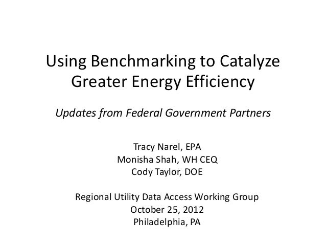 Using Benchmarking to Catalyze   Greater Energy Efficiency Updates from Federal Government Partners               Tracy Na...