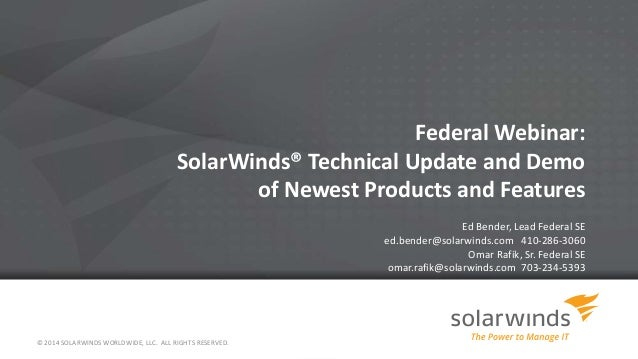 © 2014 SOLARWINDS WORLDWIDE, LLC. ALL RIGHTS RESERVED. Federal Webinar: SolarWinds® Technical Update and Demo of Newest Pr...
