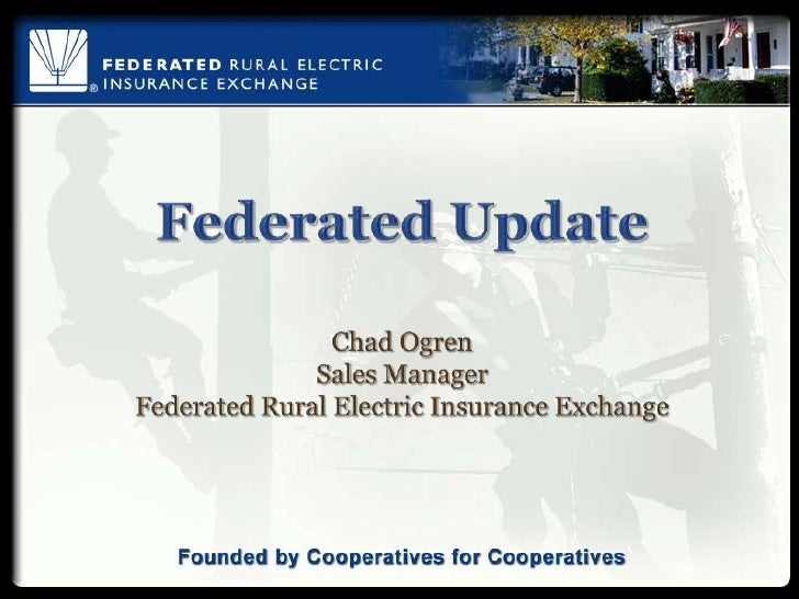 Federated UpdateChad OgrenSales ManagerFederated Rural Electric Insurance Exchange<br />