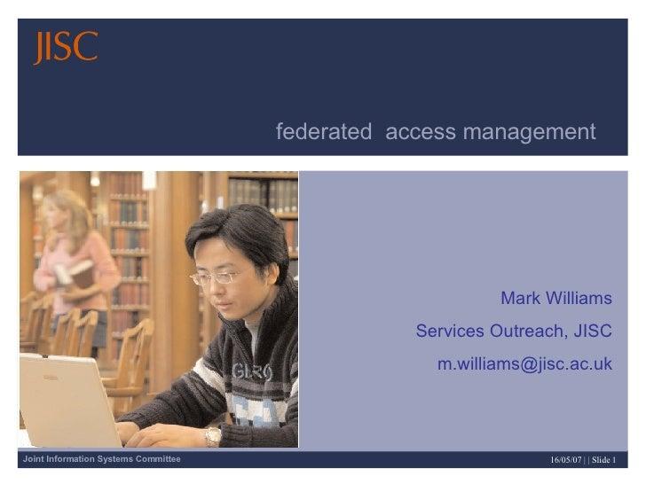 Federated Access Management, JISC Presentation