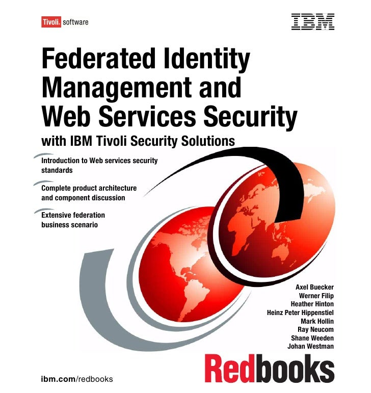 Front coverFederated IdentityManagement andWeb Services Securitywith IBM Tivoli Security SolutionsIntroduction to Web serv...