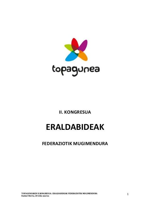 II. KONGRESUA  ERALDABIDEAK FEDERAZIOTIK MUGIMENDURA  TOPAGUNEAREN II KONGRESUA: ERALDABIDEAK FEDERAZIOTIK MUGIMENDURA Eus...