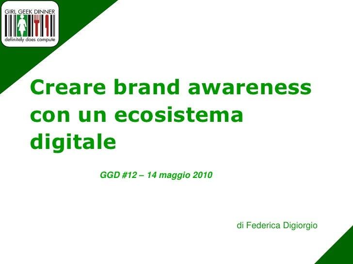 Creare brand awareness attraverso la costruzione di un ecosistema digitale - Federica Digiorgio