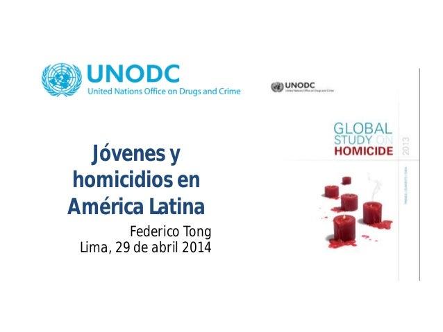 Jóvenes y homicidios en América Latina Federico Tong Lima, 29 de abril 2014