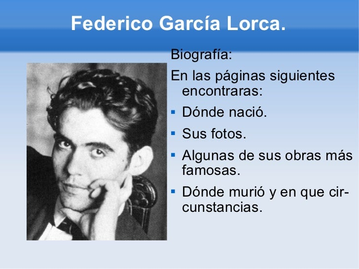 Federico García Lorca. <ul><li>Biografía: </li></ul><ul><li>En las páginas siguientes  encontraras: </li></ul><ul><li>Dónd...