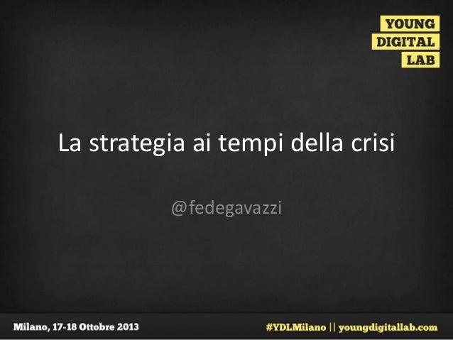 La strategia ai tempi della crisi @fedegavazzi