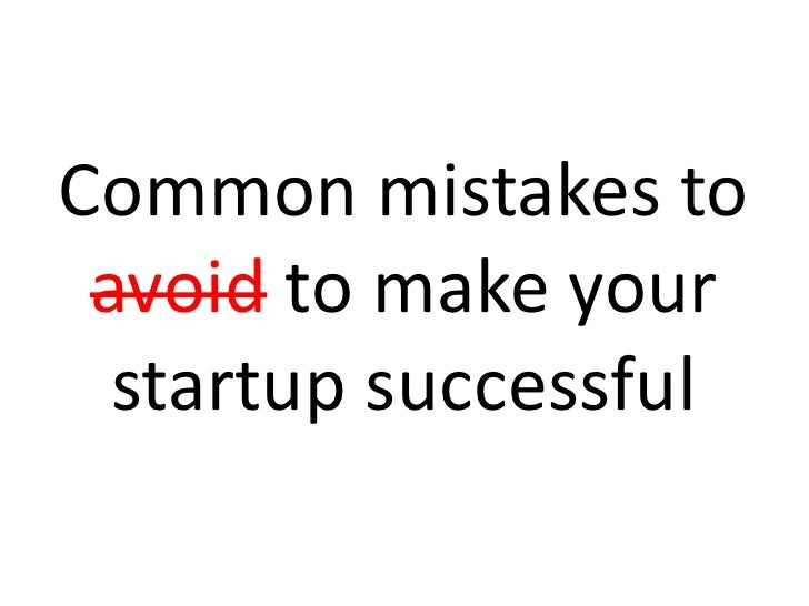 Common mistakes to avoid to make your  startup successful