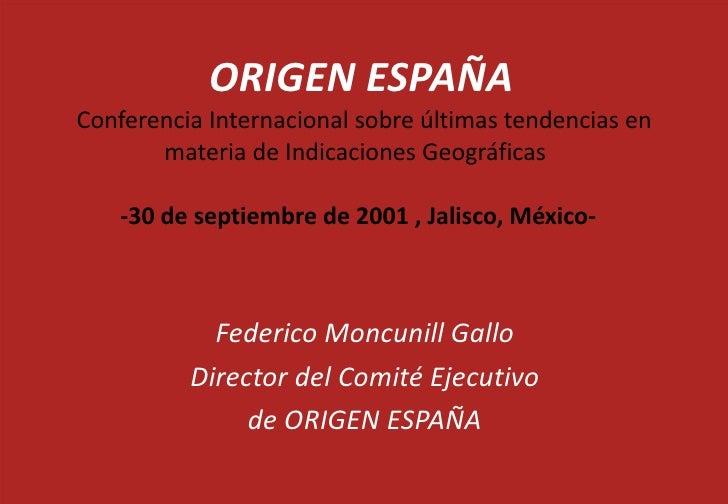 ORIGEN ESPAÑA  Conferencia Internacional sobre últimas tendencias en materia de Indicaciones Geográficas    -30 de septiem...