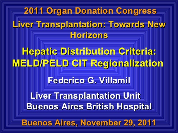Hepatic Distribution Criteria: MELD/PELD CIT Regionalization  Buenos Aires, November 29, 2011  Liver Transplantation: Towa...