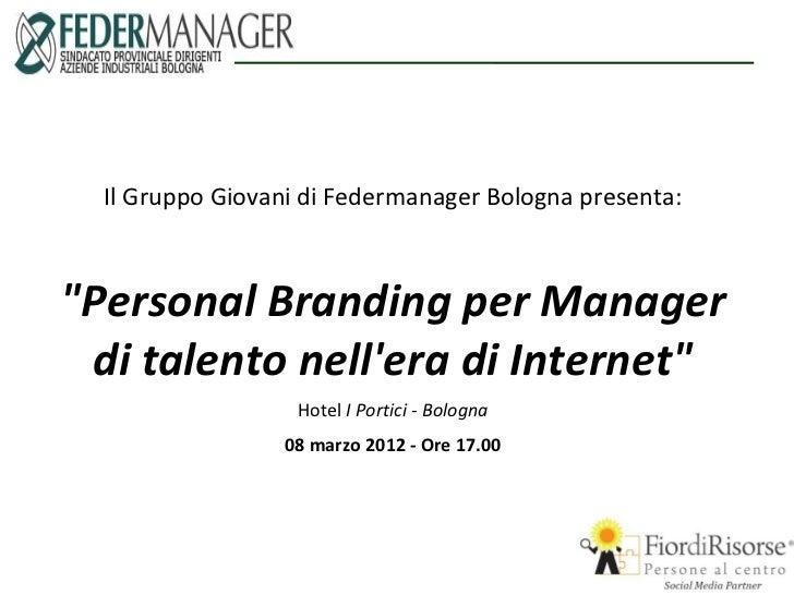 """Il Gruppo Giovani di Federmanager Bologna presenta:""""Personal Branding per Manager di talento nellera di Internet""""         ..."""
