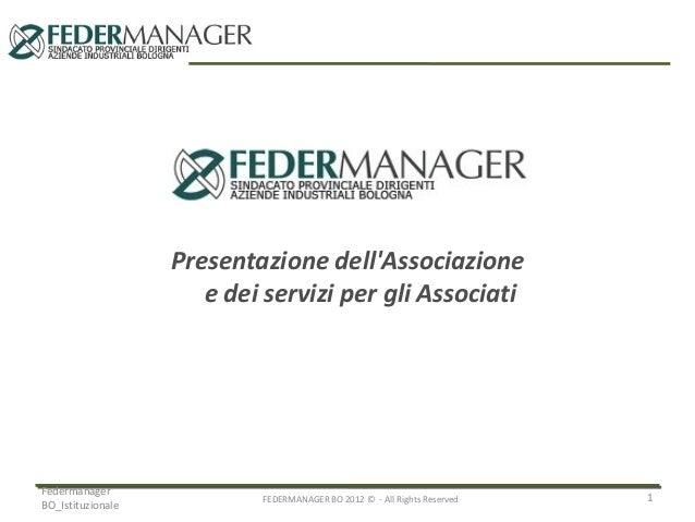 Presentazione dell'Associazione e dei servizi per gli Associati  Federmanager BO_Istituzionale  FEDERMANAGER BO 2012 © - A...