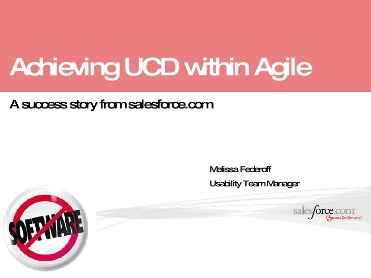 Achieving UCD within Agile Melissa Federoff Usability Team Manager A success story from salesforce.com