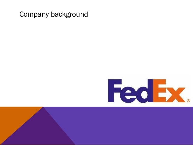 analysis of fed ex company In fedex case, the actors are represented by the partners involved in the business at different levels, whether they belong to the corporate level within fedex, b2b marketing as organizations, institutions and governments, or the group of final customer (recipient.