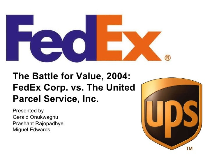 fedex ups battle for value The battle for value: fedex vs ups fedex will produce superior financial returns  for shareowners by providing high value- added supply.