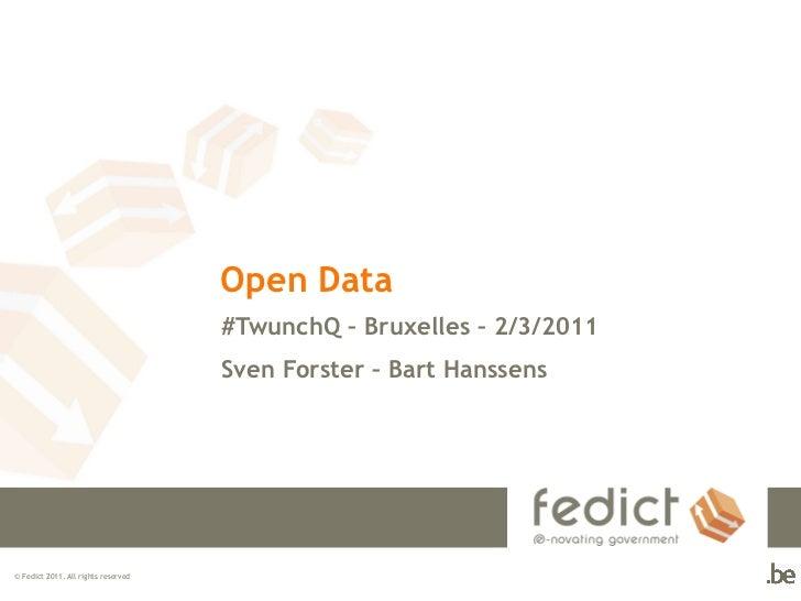 Open Data                                     #TwunchQ – Bruxelles – 2/3/2011                                     Sven For...