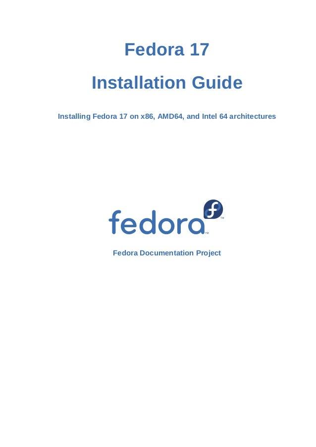 Fedora 17         Installation GuideInstalling Fedora 17 on x86, AMD64, and Intel 64 architectures               Fedora Do...