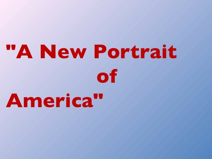 """A New Portrait  of America"""