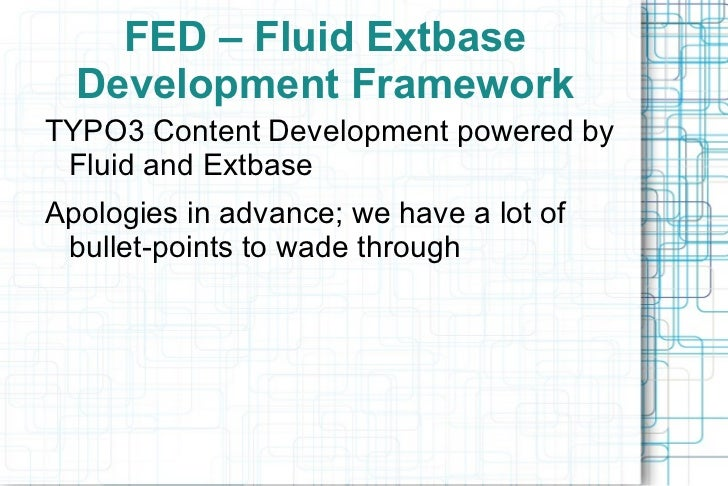 FED – Fluid Extbase Development Framework <ul><li>TYPO3 Content Development powered by Fluid and Extbase
