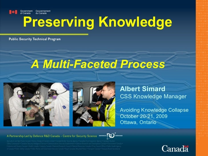 Preserving Knowledge A Multi-Faceted Process Albert Simard CSS Knowledge Manager Avoiding Knowledge Collapse October 20-21...