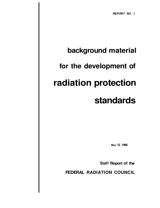 REPORT NO. 1    background material for the development of  radiation protection   standards  May  13, 1960  Staff Report ...