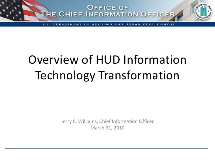 Overview of HUD Information Technology Transformation<br />Jerry E. Williams, Chief Information Officer<br />March 31, 201...