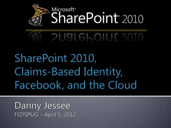 SharePoint 2010,Claims-Based Identity, Facebook, and the Cloud