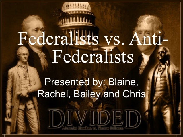 Federalists vs. Anti-    Federalists   Presented by: Blaine,  Rachel, Bailey and Chris