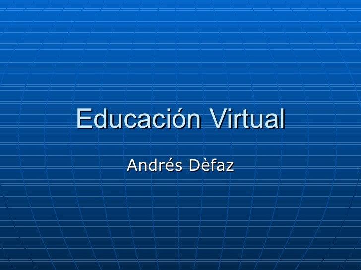 Educación Virtual Andrés Dèfaz