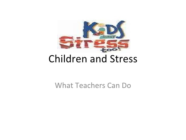 Children and Stress What Teachers Can Do