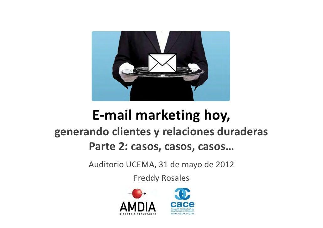 E-mail marketing hoy,        generando clientes y relaciones duraderas              Parte 2: casos, casos, casos…         ...