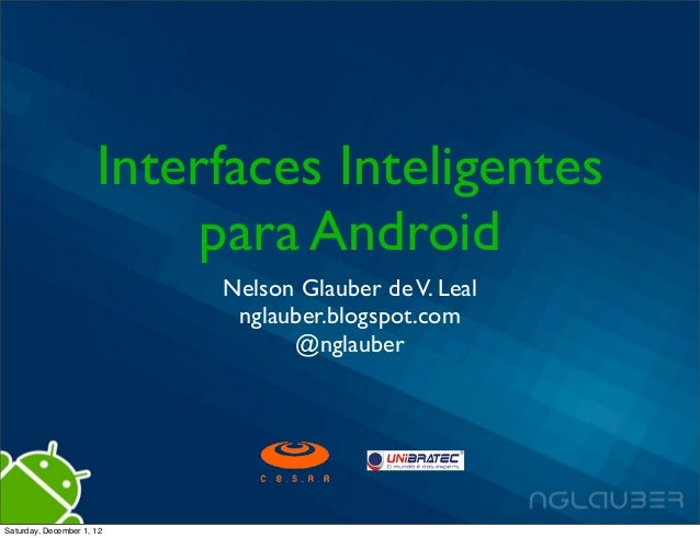 Interfaces Inteligentes                           para Android                           Nelson Glauber de V. Leal        ...