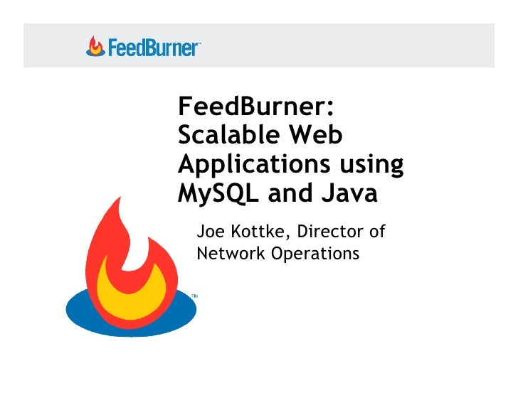 FeedBurner: Scalable Web Applications using MySQL and Java  Joe Kottke, Director of  Network Operations