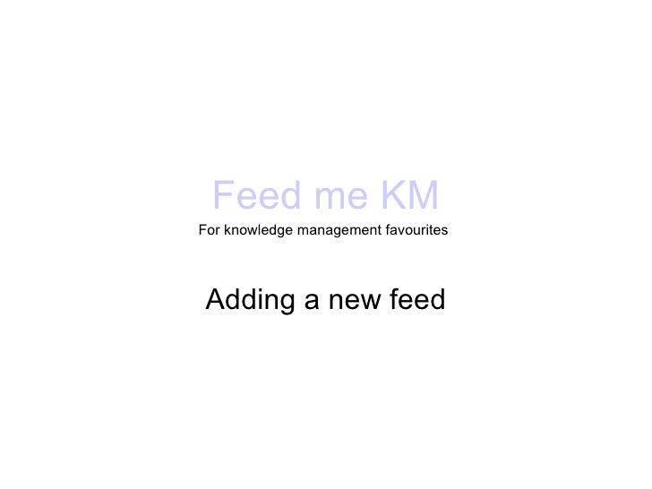 Feed me KM For knowledge management favourites   Adding a new feed