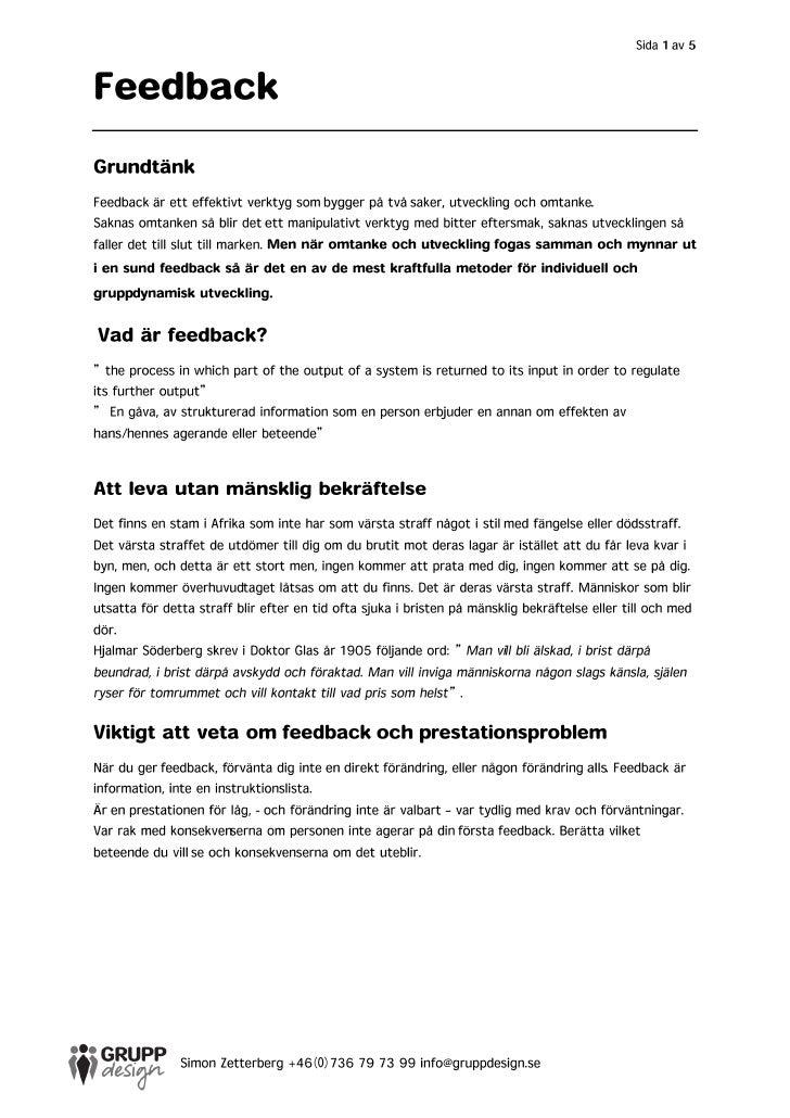 Ett sätt att ge bra feedback är att använda jag-budskap. Detta när ett verktyg som kräver en vissträning för att kunna han...