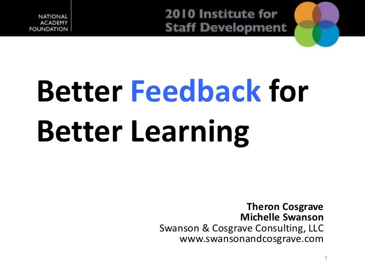 Better Feedback forBetter Learning<br />Theron Cosgrave<br />Michelle Swanson<br />Swanson & Cosgrave Consulting, LLC<br /...