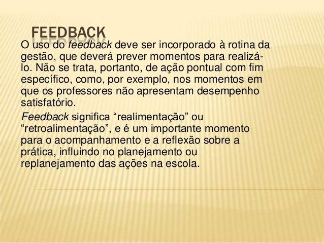 FEEDBACKO uso do feedback deve ser incorporado à rotina dagestão, que deverá prever momentos para realizá-lo. Não se trata...