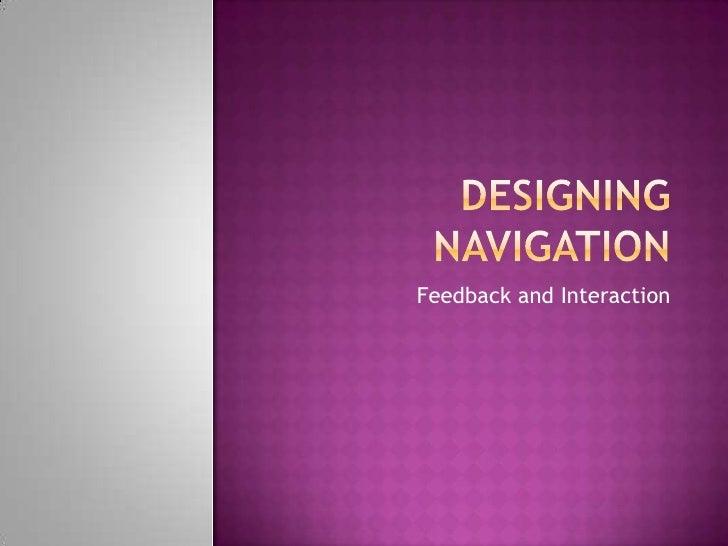 Designing Navigation<br />Feedback and Interaction<br />