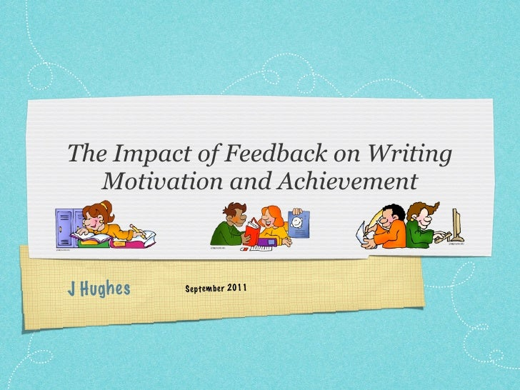 The Impact of Feedback on Writing   Motivation and AchievementJ H ugh es   Se pte mb er 2011