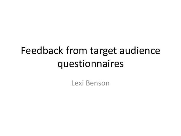 Feedback from target audience questionnaires Lexi Benson
