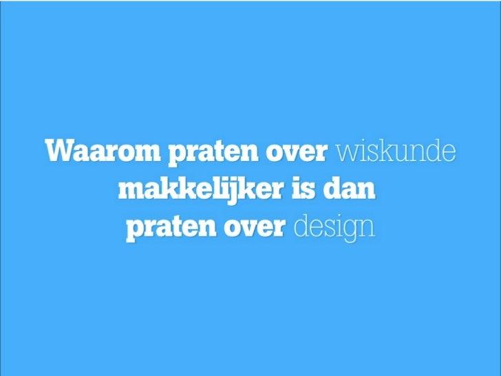Praten over design gebeurt meestal metniet designers en is frustrerend omdat hetzo onvoorspelbaar inhoudsloos is.
