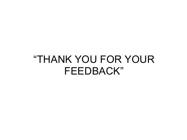 """THANK YOU FOR YOUR FEEDBACK"""