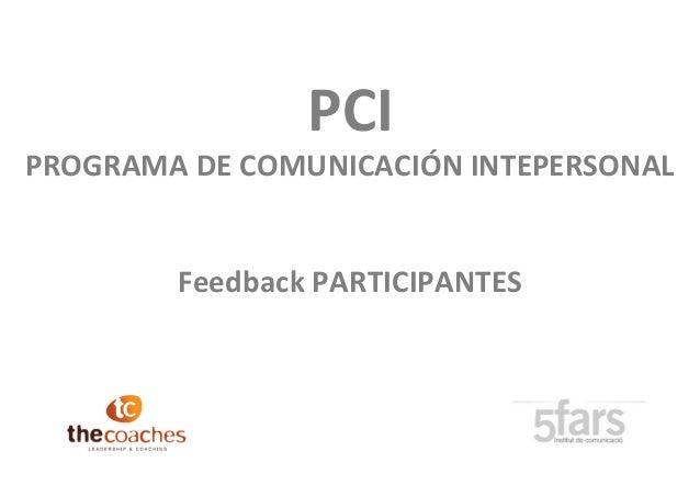 PCI PROGRAMA DE COMUNICACIÓN INTEPERSONAL Feedback PARTICIPANTES