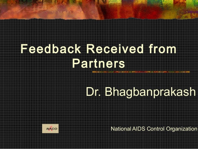 Dr. Bhagbanprakash National AIDS Control Organization Feedback Received from Partners