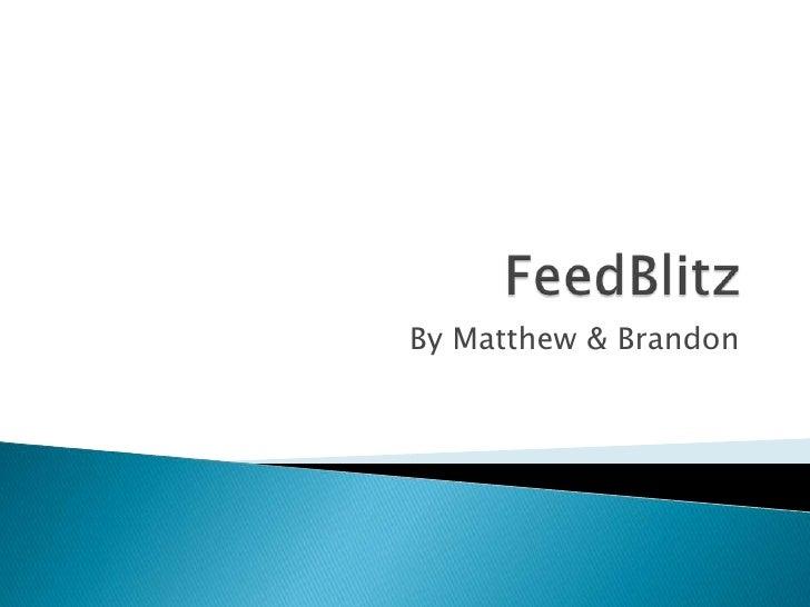 FeedBlitz<br />By Matthew & Brandon<br />