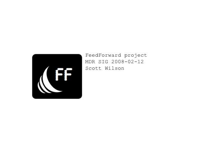 FeedForward, Metadata & Digital Repositories SIG, Feb 2008