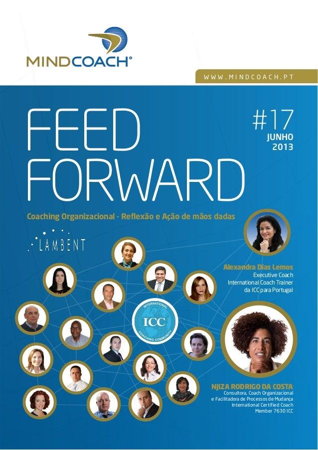 WWW.MINDCOACH.PT  FEED FORWARD  #17 JUNHO 2013  Coaching Organizacional - Reflexão e Ação de mãos dadas  Alexandra Dias Le...