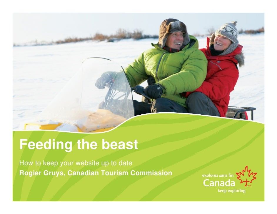 Feeding the beast How to keep your website up to date Rogier Gruys, Canadian Tourism Commission