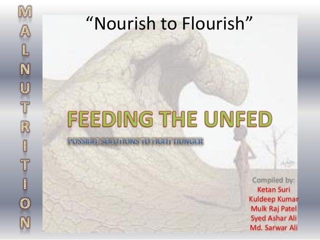 """Nourish to Flourish"" Compiled by: Ketan Suri Kuldeep Kumar Mulk Raj Patel Syed Ashar Ali Md. Sarwar Ali"